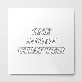 One more chapter - book lovers quote Metal Print