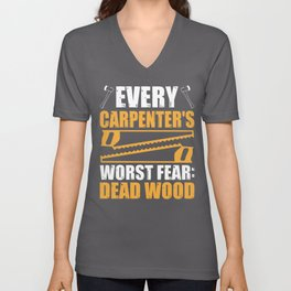 Every Carpenters Worst Fear: Dead Wood Woodworking Unisex V-Neck