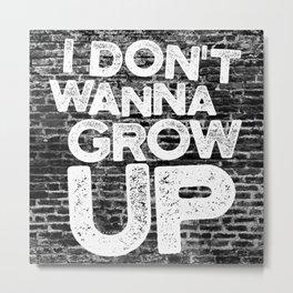 I don't wanna grow up Metal Print
