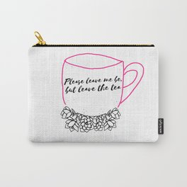 Please leave me be, but leave the tea Carry-All Pouch
