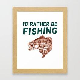 I'd Rather be Fishing Framed Art Print