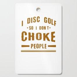 I Disc Golf So I Don't Choke People Frisbee Player Cutting Board