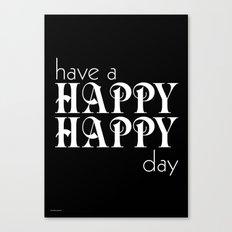 Have a happy happy day black Canvas Print