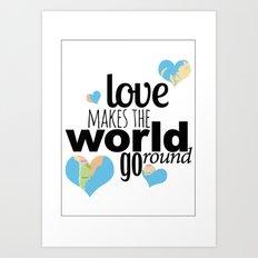 Love Makes the World Go Round Art Print
