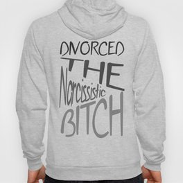 Divorced The Narcissistic Bitch Hoody
