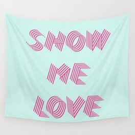 Show me love  Wall Tapestry
