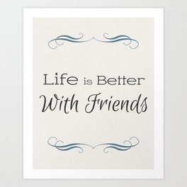 Life is Better With Friends Wall Art Art Print