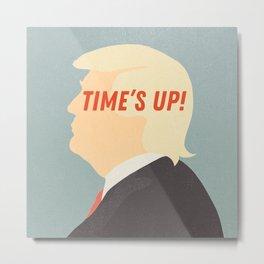 Time's Up - Resist Donald Trump! Metal Print