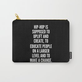 Hip hop is supposed to uplift and create to educate people on a larger level and to make a change Carry-All Pouch