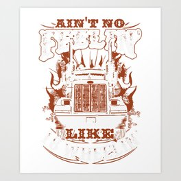 aint no feelin like 18 wheelin trucker Art Print