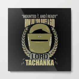 Lord Tachanka Metal Print
