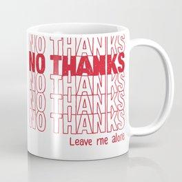 No Thanks.  Leave Me Alone. Coffee Mug