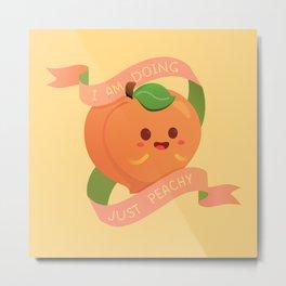 I Am Doing Just Peachy Metal Print