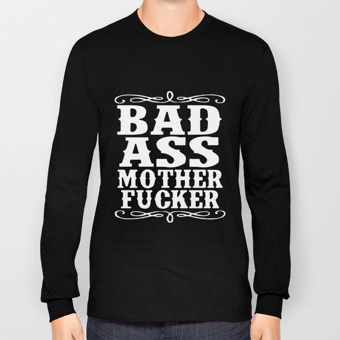 Adult Bad Ass Mother Fcker Badass Swag Dope Hip Funny Humor Parody Badass T-Shirts Long Sleeve T-shirt