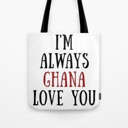 I'm Always Ghana Love You Tote Bag