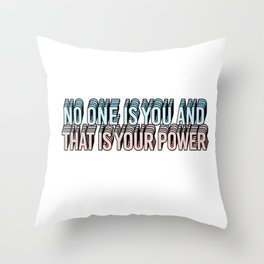 no one is you and that is your power Throw Pillow