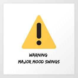 Warning: Major Mood Swings Art Print