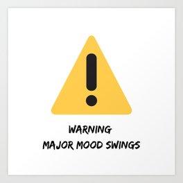 Warning: Major Mood Swings Art Print