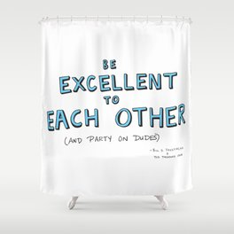 Be Excellent To Each Other Shower Curtain