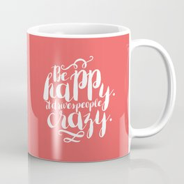 Be Happy It Drives People Crazy Coffee Mug