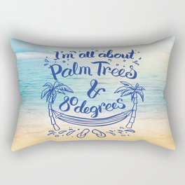 I'm all about Palm Trees & 80 degrees Rectangular Pillow