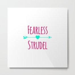 Fearless Strudel German Breakfast Pastry Quote Metal Print
