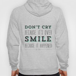 Don't Cry Because It's Over Smile Because It Happened - Dr Seuss Quote Hoody