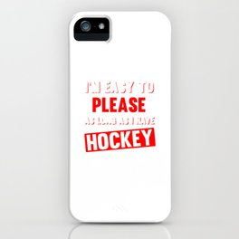 I'm Easy to Please as Long as I Have Hockey Funny T-shirt iPhone Case