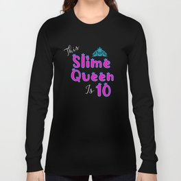 This Slime Queen Is 10. Slime Queen 10th Birhtday, Slime Life, Slime Party Long Sleeve T-shirt