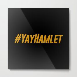Yay Hamlet Metal Print