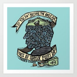 If You Don't Become the Ocean, You'll Be Seasick Every Day. Art Print