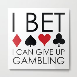 I Bet I Can Give Up Gambling Metal Print