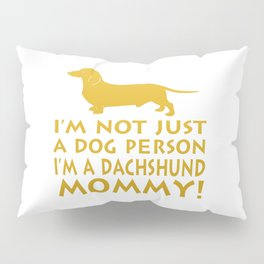 I'm a Dachshund Mommy Pillow Sham