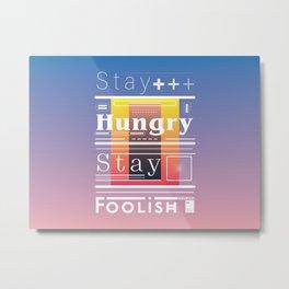 Stay Hungry. Stay Foolish Metal Print