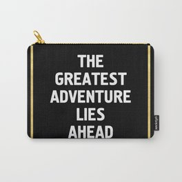 THE GREATEST ADVENTURE LIES AHEAD - travel quote Carry-All Pouch