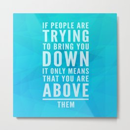 Bring You Down Motivational Quote Metal Print