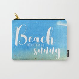 Beach better have my sunny // funny summer quote Carry-All Pouch