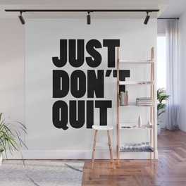 Just Don't Quit Wall Mural