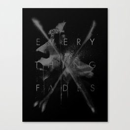 Every Thing Fades Canvas Print
