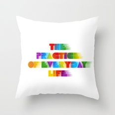 The Practice of Everyday Life Throw Pillow