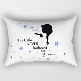 Cold never bothered me anyway Rectangular Pillow