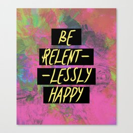 Tropical and Yellow Be Relentlessly Happy Quote Canvas Print