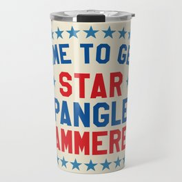 Time to Get Star Spangled Hammered - Fourth of July / 4th of July Travel Mug