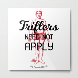 Triflers Need Not Apply Metal Print