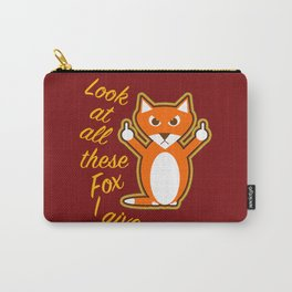 Look at all these Fox I give Carry-All Pouch