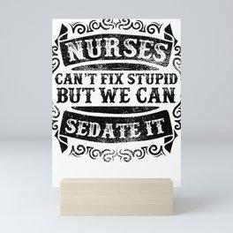 Nurses Can't Fix Stupid Mini Art Print
