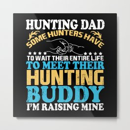 Hunting Dad hunting buddy son father Metal Print