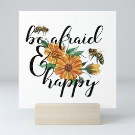 Be afraid and happy Mini Art Print