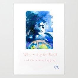 When we hug the Earth, and The Dream hugs us Art Print