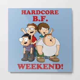 Hardcore BF Weekend Metal Print